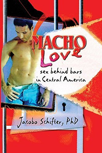 Macho Love: Sex Behind Bars in Central America (Haworth Gay & Lesbian Studies) by Dececco Phd, John (1999) Paperback