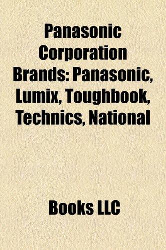 Panasonic Corporation Brands: Panasonic, Lumix, Toughbook, Technics, National, Quasar (Panasonic National)