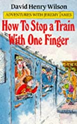 How to Stop a Train with One Finger (Adventures with Jeremy James) by David Henry Wilson (1985-11-08)