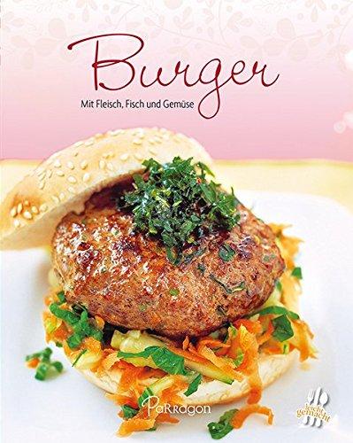 Burger: Mit Fleisch, Fisch und Gemüse (Leicht gemacht/100 Rezepte)
