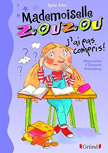 Mademoiselle Zouzou T5 - J'ai pas compris !