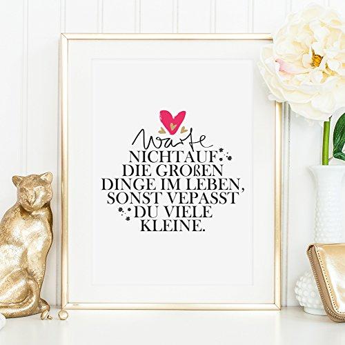 Kunstdruck, Sprüche Poster: Warte nicht auf die großen Dinge im Leben, sonst verpasst du viele kleine | Hochwertiges und festes Premiumpapier | Ohne Rahmen