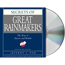 Secrets of the Great Rainmakers: The Keys to Success and Wealth