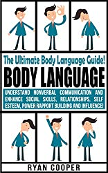 Body Language: Nonverbal Communication, Social Skills, Relationships, Self Esteem, Power Rapport Building, Success Secrets, Influence! (Emotional Intelligence, ... Charisma, Leadership) (English Edition)