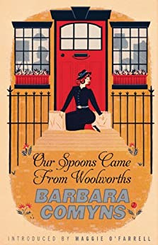Our Spoons Came From Woolworths: A Virago Modern Classic (Virago Modern Classics) by [Comyns, Barbara]