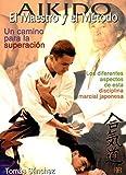 Aikido: El maestro y el metodo / The Teacher and Method (Deporte Y Artes Marciales) (Spanish Edition) by Tomas Sanchez(2001-06-30)
