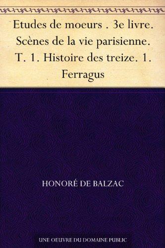 Couverture du livre Etudes de moeurs . 3e livre. Scènes de la vie parisienne. T. 1. Histoire des treize. 1. Ferragus