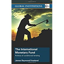 The International Monetary Fund (Imf): Politics of Conditional Lending (Global Institutions)