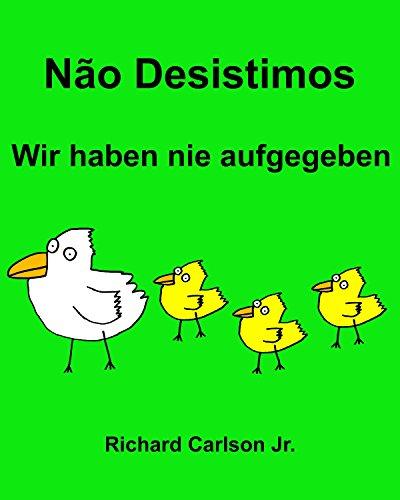 Não Desistimos Wir haben nie aufgegeben : Livro Ilustrado para Crianças Português (Brasil)-Alemão (Edição Bilíngue) (Portuguese Edition) por Richard Carlson