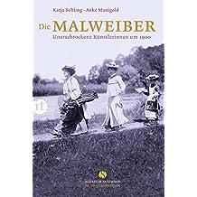 Die Malweiber: Unerschrockene Künstlerinnen um 1900 (insel taschenbuch)