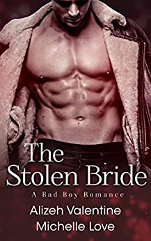 The Stolen Bride: A Bad Boy Romance (A Holiday Romance Collection Book 1) by [Love, Michelle, Valentine, Alizeh]