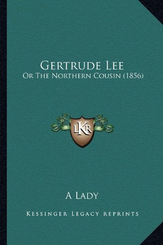 Gertrude Lee: Or the Northern Cousin (1856)
