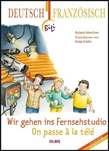 Wir gehen ins Fernsehstudio - On passe à la télé: Deutsch-französische Ausgabe par Roland Mörchen