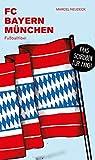 FC Bayern München: Fußballfibel (Bibliothek des Deutschen Fußballs, Band 16)