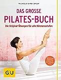 Das große Pilates-Buch: Die Original-Übungen für alle Könnensstufen (GU Einzeltitel Gesundheit/Alternativheilkunde)