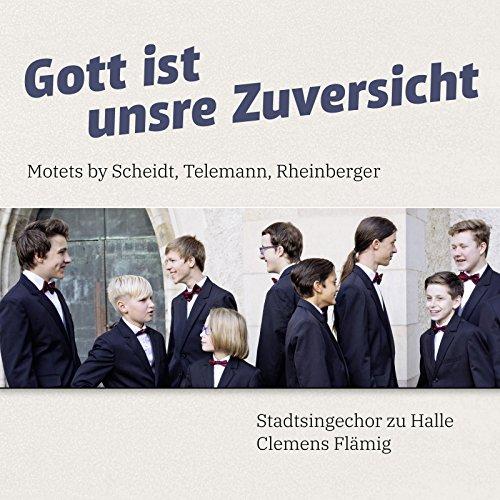 Gott ist unsre Zuversicht: Motets by Scheidt, Telemann & Rheinberger