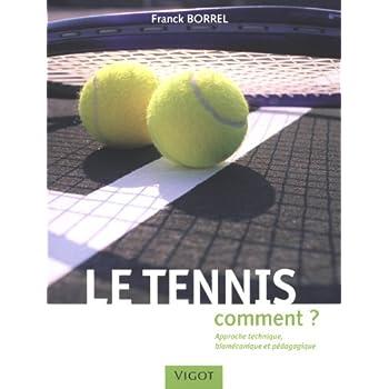 Le tennis : Comment ? Approche technique, biomécanique et pédagogique