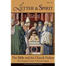 Letter & Spirit, Vol. 7: The Bible and the Church Fathers: The Liturgical Context of Patristic Exegesis by Scott Hahn (July 16,2012)