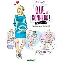 Que du bonheur (ou presque.) - tome 1 - Ma vie de maman débutante !