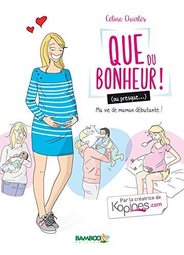 Que du bonheur (ou presque...) - tome 1 - Ma vie de maman débutante ! par Céline Charlès