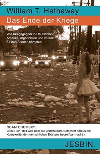 Preisvergleich Produktbild Das Ende der Kriege: Wie Kriegsgegner in Deutschland, Amerika, Afghanistan und im Irak für den Frieden kämpfen.