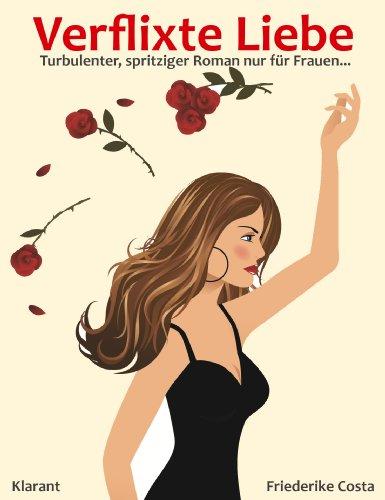 Verflixte Liebe. Turbulenter, spritziger Liebesroman nur für Frauen... (Friederike Costa Liebesroman 1)