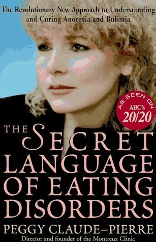 The Secret Language of Eating Disorders: How You Can Understand and Work to Cure Anorexia and Bulimia by Peggy Claude-Pierre (1997-08-26)