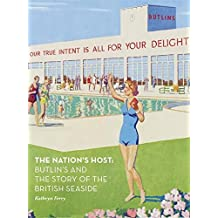 The Nation's Host: Butlin's and the Story of the British Seaside