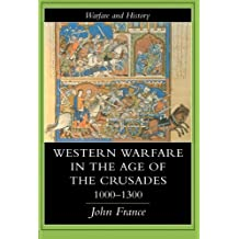 Western Warfare In The Age Of The Crusades, 1000-1300 (Warfare and History)