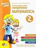 Piccolo genio. Il mio quaderno delle competenze. Matematica. Per la SCuola elementare: 2
