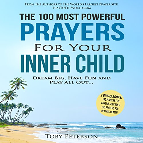 The 100 Most Powerful Prayers for Your Inner Child - Toby Peterson - Unabridged