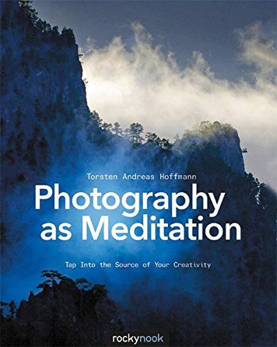 Photography as Meditation: Tap Into the Source of Your Creativity por Torsten Andreas Hoffmann