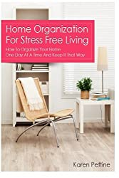 Home Organization For Stress Free Living: How To Organize Your Home One Day At A by Karen Pettine (2013-02-27)