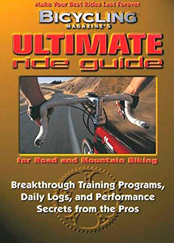 Bicycling Magazine's Ultimate Ride Guide: Programs, Tips, and Techniques to Enjoy Cycling Year-Round: Breakthrough Training Programmes, Daily Logs and Performance Secrets from the Pros por John Reeser