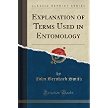 Explanation of Terms Used in Entomology (Classic Reprint)