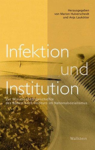 Infektion und Institution: Zur Wissenschaftsgeschichte des Robert Koch-Instituts im Nationalsozialismus