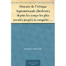 Histoire de l'Afrique Septentrionale (Berbérie) depuis les temps les plus reculés jusqu'à la conquête française (1830) ( Volume I) (French Edition)