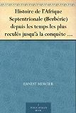 Histoire de l'Afrique Septentrionale (Berbérie) depuis les temps les plus reculés jusqu'à la conquête française (1830) ( Volume I)
