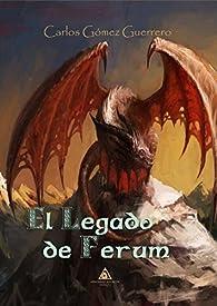 El legado de Ferum par  Carlos Gómez Guerrero