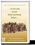 ... in ein Land, in dem Milch und Honig fließen ...: Ein Kinderbibeltag über Flucht, Heimat und Vertreibung