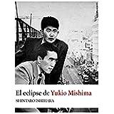 El eclipse de Yukio Mishima: Retrato sobre uno de los autores asiáticos majores (Narrativas nº 26)
