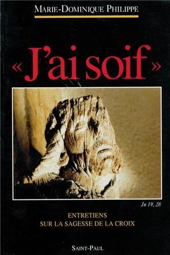 Descargar Libro 'J'ai soif',Jn 19,28: Entretiens sur la Sagesse de la Croix de Marie-Dominique Philippe