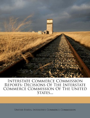 Interstate Commerce Commission Reports: Decisions Of The Interstate Commerce Commission Of The United States...