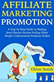 AFFILIATE MARKETING PROMOTION: A Step by Step Guide to Making Semi-Passive Income Selling Other People's Information Products Online (English Edition)