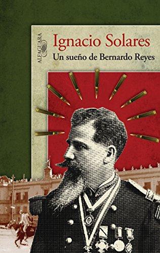 Un sueño de Bernardo Reyes por Ignacio Solares