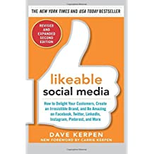 Likeable Social Media, Revised and Expanded: How to Delight Your Customers, Create an Irresistible Brand, and Be Amazing on Facebook, Twitter, LinkedIn, Instagram, Pinterest, and More by Dave Kerpen (2015-03-19)