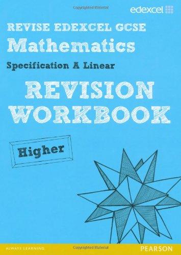 Revise Edexcel GCSE Mathematics Spec A Linear Revision Workbook Higher - Print and Digital Pack (REVISE Edexcel GCSE Maths 2010)