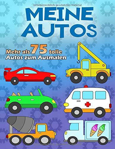MEINE AUTOS: Ein großes Malbuch für kleine Auto-Fans ab 2 - 6 Jahren, über 75 Autos auf 100 Seiten, Einseitig bedruckt im A4 Format (Auto-malbuch Klein)