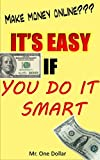 Make Money Online?: It's Easy  If  You Do It Smart