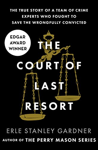 The Court of Last Resort: The True Story of a Team of Crime Experts Who Fought to Save the Wrongfully Convicted (English Edition)